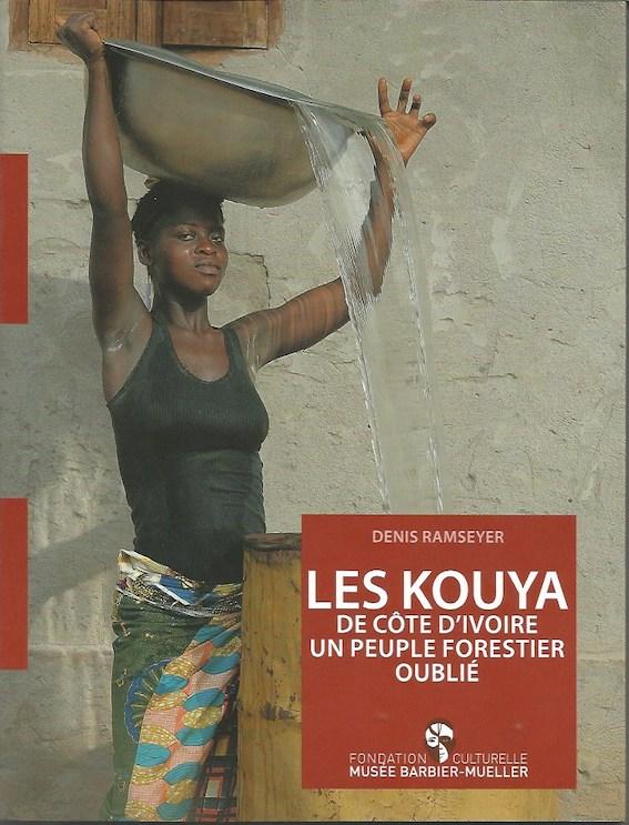 Les Kouya de Côte d'Ivoire, un peuple forestier oublié, de Denis Ramseyer. Fondation culturelle Musée Barbier Mueller, Editions Ides et Calendes