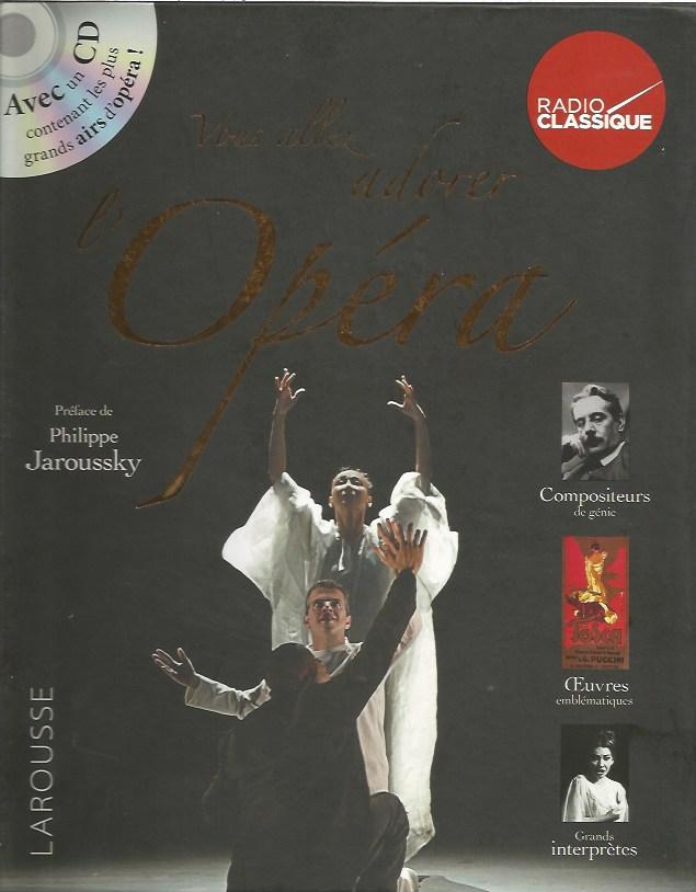 Vous allez adorer l'opéra. Préface de Philippe Jaroussky, Larousse éditeur + CD Radio Classique