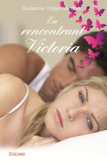 En rencontrant Victoria, de Guillaume Orgias-Manzoni, Edilivre