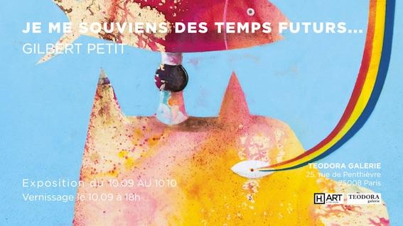 «Je me souviens des temps futurs» - Gilbert Petit, Teodora Galerie, Paris, du 10/9 au 10/10/20