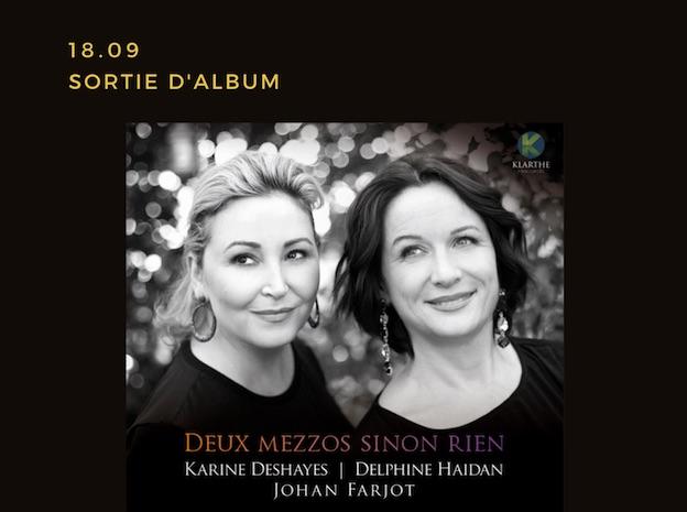 Deux Mezzos sinon rien ! Karine Deshayes, Delphine Haidan & Johan Farjot. Enfin le CD !