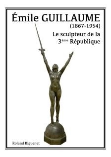 Emile Guillaume, Le sculpteur de la 3e République, de Roland Biguenet