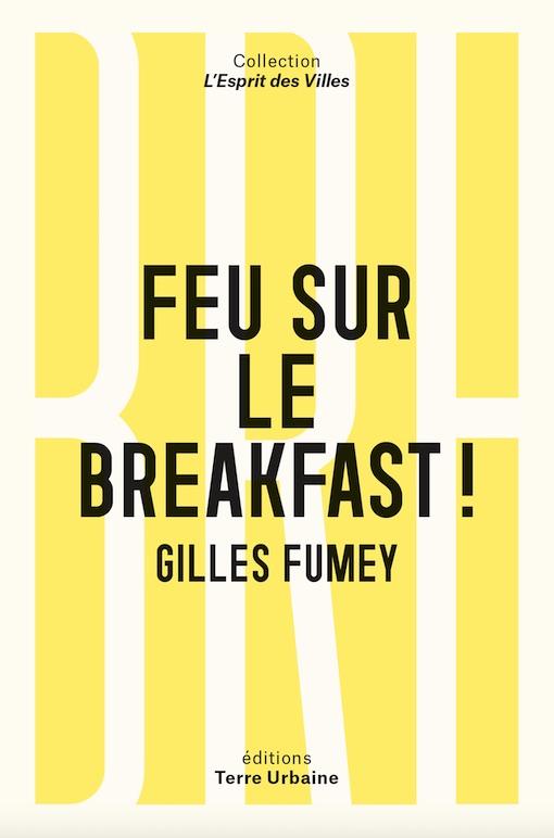 Feu sur le breakfast ! de Gilles Fumey. Les éditions Terre Urbaine