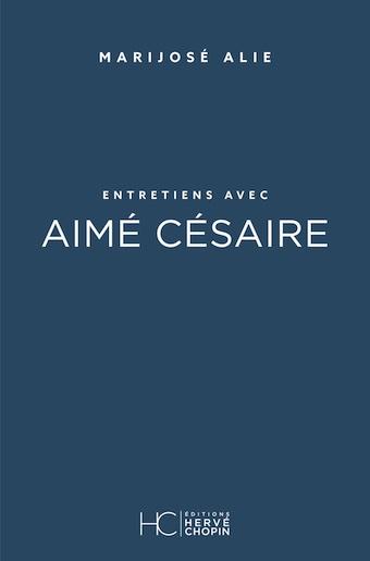 « Entretiens avec Aimé Césaire » par Marijosé Alie, Éditions Hervé Chopin