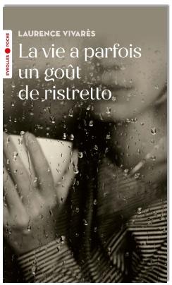 « La vie a parfois un goût de ristretto », de Laurence Vivarès, Editions Eyrolles