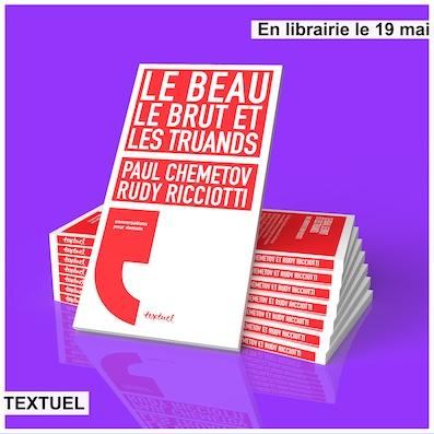 «Le Beau, le Brut et les Truands», de Paul Chemetov et Rudy Ricciotti, éditions Textuel, Collection « conversations pour demain ». En librairie le 19 mai