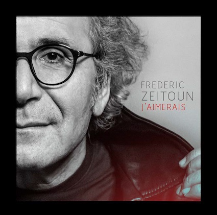 J'AIMERAIS… Frédéric Zeitoun. Intimement poète, Prodigieusement Inspiré