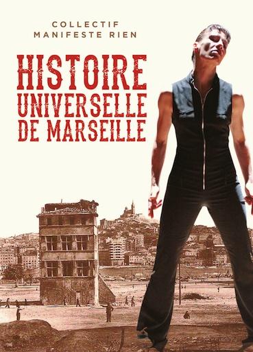 Marseille, Théâtre de l'Œuvre. Histoire universelle de Marseille par Marseille, par le collectif Manifeste Rien. Du 30/9 au 2/10/21