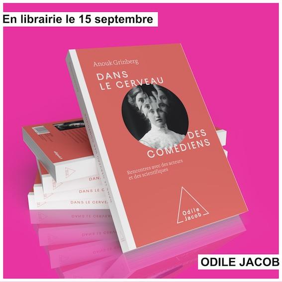 """Anouk GRINBERG , """" Dans le cerveau des comédiens. Rencontres avec des acteurs et des savants """", éd. Odile Jacob En librairie le 15 septembre."""