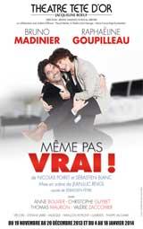 Même pas vrai !, de Sébastien Blanc et Nicolas Poiret, Théâtre Tête d'Or, Lyon,  du 19 novembre 2013 au 18 janvier 2014.