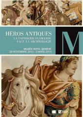 Héros antiques. La tapisserie flamande face à l'archéologie, exposition au Musée Rath, Genève, du 29 novembre 2013 au 2 mars 2014