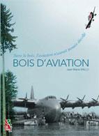 Bois d'aviation, par Jean-Marie Ballu, édition Institut pour le développement forestier. « Sans le bois, l'aviation n'aurait jamais décollé »