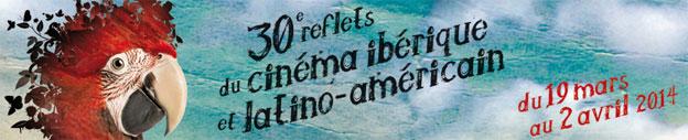 30e Reflets du cinéma Ibérique et Sud-Américains du 19 mars au 10 avril 2014 au cinéma Zola à Villeurbanne