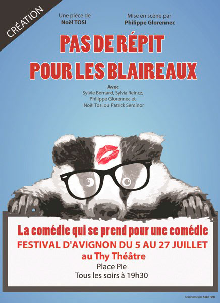 Pas de répit pour les blaireaux, Thy Théâtre, Avignon Off, du 5 au 27 juillet 2014