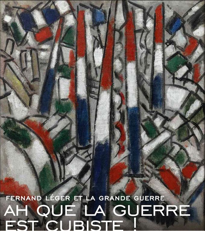 Ah que la guerre est cubiste ! Fernand Léger et la Grande Guerre, musée national Fernand Léger, Biot, du 25 octobre 2014 au 2 février 2015