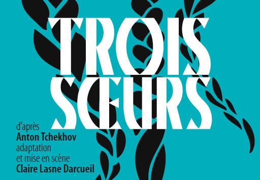 Trois Soeurs d'après Anton Tchekhov, Théâtre de la Tempête La Cartoucherie, Vincennes, du 13 novembre au 14 décembre 2014