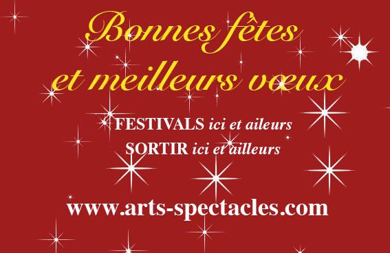 Magazine Festivals ici et ailleurs, Sortir ici et ailleurs et arts-spectacles.com vous souhaitent une bonne année