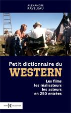 Petit dictionnaire du Western. Les films les réalisateurs les acteurs en 250 entrées, par  Alexandre Raveleau