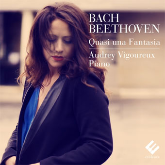 Audrey Vigoureux interprète Bach - Beethoven, Quasi una Fantasia. Sortie Evidence le 21 avril 2015