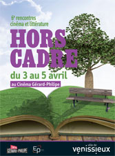 6e Rencontres Cinéma et Littérature Hors Cadre du 3 au 5 avril 2015 au Cinéma Gérard-Philipe, Vénissieux