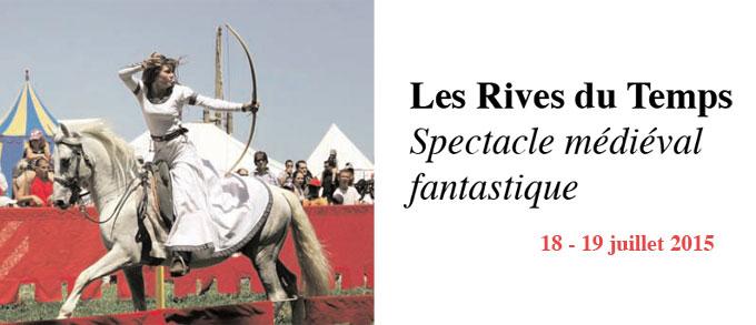 Les Rives du Temps, spectacle médiéval fantastique à Trévoux, Ain, les 18 et 19 juillet 2015