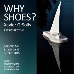 Exposition Why Shoes ?, de Xavier G-Solís au musée international de la chaussure de Romans (Drôme), du 11 avril au 25 octobre 2015