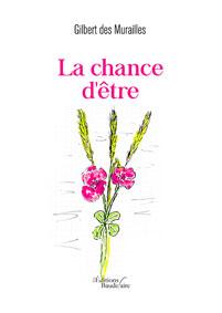 La chance d'être, de Gilbert des Murailles, édition Baudelaire