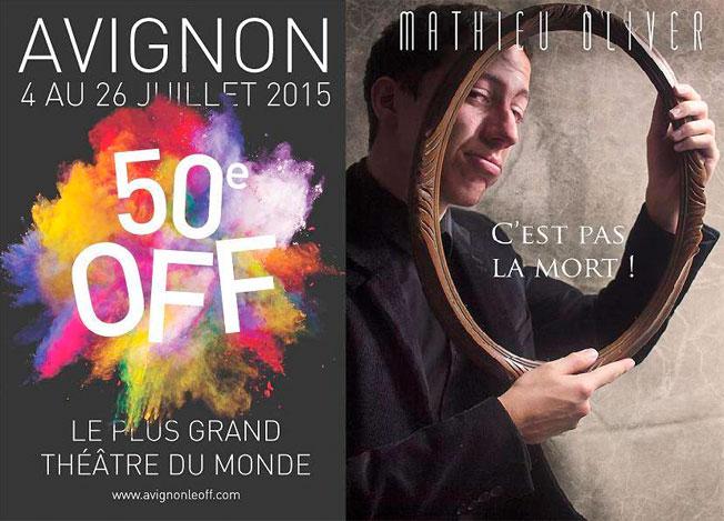 Avec Mathieu Oliver, C'est pas la mort ! Avignon Off 2015. Par Jacqueline Aimar