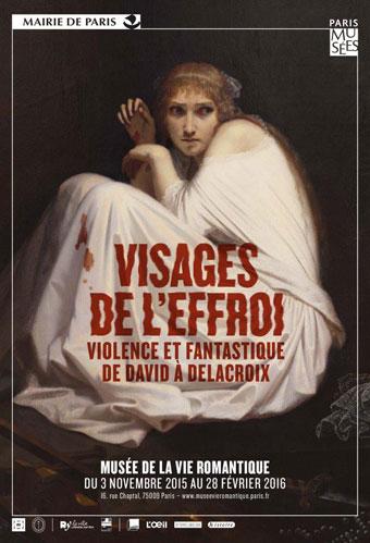 Visages de l'effroi. Violence et fantastique de David à Delacroix. Musée de la Vie romantique, Paris, du 3 novembre 2015 au 28 février 2016