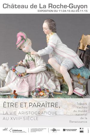 Etre et paraître, la vie aristocratique au XVIIIe siècle. Trésors cachés du musée national de la Renaissance, Château de La Roche-Guyon du 11 avril au 29 novembre 2015