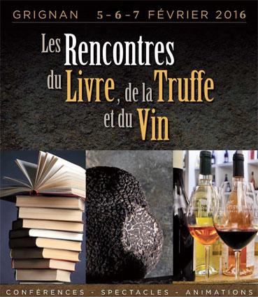 Les Rencontres du Livre, de la Truffe et du Vin à Grignan les 5, 6 & 7 février 2016
