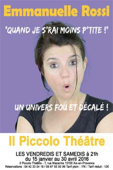 Emmanuelle Rossi  dans  'Quand je s'rai moins p'tite !', Il Piccolo Théâtre, Aix en provence, du 15 Janvier au 30 Avril 2016