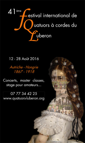 Festival international de quatuors à cordes du Luberon : L'Autriche-Hongrie, 1867-1918. Du 12 au 28 août 2016