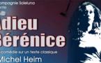 Adieu Bérénice de Michel Heim - Création Avignon Off 2016, reprise à Lyon du 11 au 20 novembre 2016