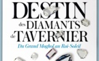 Le fabuleux destin des diamants de Tavernier, du Grand Moghol au Roi-Soleil. Ecole des Arts Joailliers, Paris, à partir du 23 janvier 2018