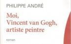 Moi, Vincent van Gogh, artiste peintre, de Philippe André. Edition Le Passeur