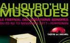 Festival Aujourd'hui Musiques du 5 au 13 novembre 2011 : une 20ème édition dans les murs flambants neufs du Théâtre de l'Archipel de Perpignan.