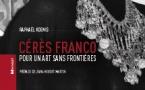 Cérès Franco : Pour un art sans frontières, par Raphaël Koenig