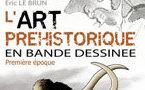 L'art préhistorique en BD, Tome 1, Eric Le Brun, Editions Glénat