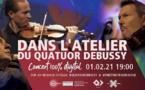 Dans l'atelier du Quatuor Debussy : nouvelle édition 100% digitale le lundi 1er février 2021 à 19h00